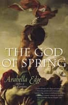 The God of Spring ebook by Arabella Edge