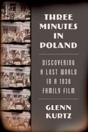Three Minutes in Poland - Discovering a Lost World in a 1938 Family Film ebook by Glenn Kurtz