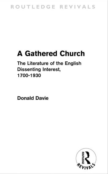 A Gathered Church - The Literature of the English Dissenting Interest, 1700-1930 ebook by Donald Davie