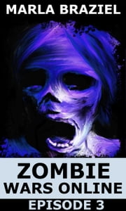 Zombie Wars Online: Episode 3 - Zombie Wars Online, #3 ebook by Marla Braziel