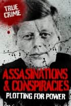 Assassinations and Conspiracies: Plotting For Power ebook by Rodney Castleden