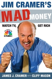 Jim Cramer's Mad Money - Watch TV, Get Rich ebook by James J. Cramer,Cliff Mason