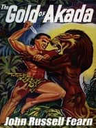 The Gold of Akada: A Jungle Adventure Novel - Anjani, Book 1 ebook by John Russell Fearn