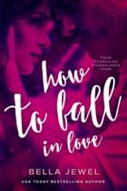 How To Fall In Love ebook by Bella Jewel