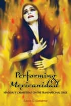 Performing Mexicanidad ebook by Laura G. Gutiérrez