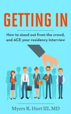 Getting In: How to stand out from the crowd and ACE your residency interview ebook by Dr. Myers R. Hurt III