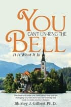 You Can't Un-Ring the Bell ebook by Shirley J. Gilbert, PhD