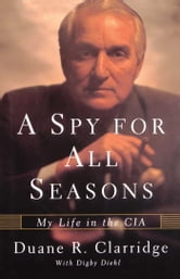 A Spy For All Seasons - My Life in the CIA ebook by Duane R. Clarridge