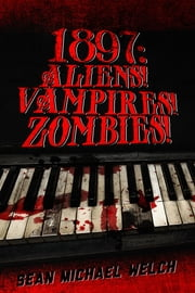 1897 - Aliens! Vampires! Zombies! ebook by Sean Michael Welch