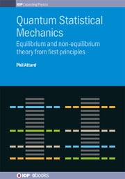 Quantum Statistical Mechanics - Equilibrium and non-equilibrium theory from first principles ebook by Phil Attard