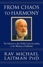 From Chaos to Harmony ebook by Rav Michael Laitman