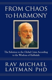 From Chaos to Harmony - The Solution to the Global Crisis According to the Wisdom of Kabbalah ebook by Rav Michael Laitman
