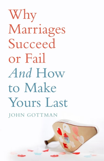 Why Marriages Succeed or Fail ebook by John Gottman