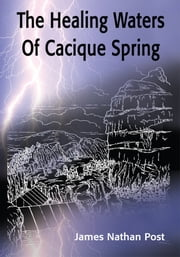 The Healing Waters Of Cacique Spring ebook by James Nathan Post