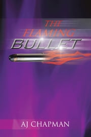 The Flaming Bullet ebook by AJ CHAPMAN