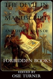 The Devil in Manuscript - And Other Tales of Forbidden Books ebook by Osie Turner,Nathaniel Hawthorne,Arthur Machen