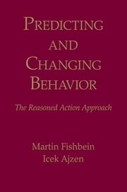 Predicting and Changing Behavior - The Reasoned Action Approach ebook by Martin Fishbein,Icek Ajzen