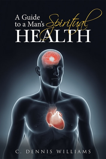 A Guide to a Man's Spiritual Health ebook by C. Dennis Williams