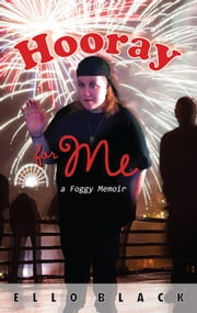 Hooray for Me: a Foggy Memoir ebook by Ello Black