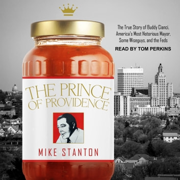 The Prince of Providence - The True Story of Buddy Cianci, America's Most Notorious Mayor, Some Wiseguys, and the Feds audiobook by Mike Stanton