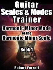 Guitar Scales and Modes Trainer: Harmonic Minor Mode of the Harmonic Minor Scale ebook by Robert Farrell