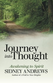 Journey into Thought - Awakening to Spirit ebook by Sidney Andrews