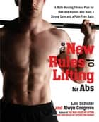 The New Rules of Lifting for Abs - A Myth-Busting Fitness Plan for Men and Women who Want a Strong Core and a Pain- Free Back ebook by Lou Schuler, Alwyn Cosgrove