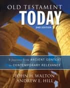Old Testament Today, 2nd Edition ebook by John H. Walton,Andrew E. Hill