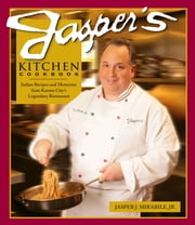 Jasper's Kitchen Cookbook - Italian Recipes and Memories from Kansas City's Legendary Restaurant ebook by Jasper J. Mirabile Jr.