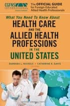 The Official Guide for Foreign-Educated Allied Health Professionals - What you need to Know about Health Care and the Allied Health Professions in the United States ebook by Ms. Barbara Nichols, MS, DHL,...