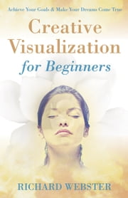 Creative Visualization for Beginners ebook by Richard Webster