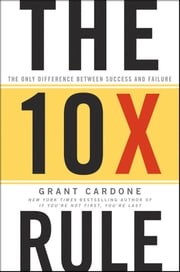 The 10X Rule - The Only Difference Between Success and Failure ebook by Grant Cardone