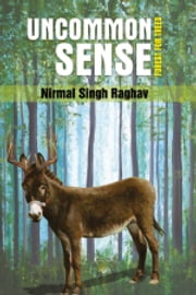 Uncommon Sense Forest for the Trees ebook by Nirmal Singh Raghav