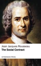 The Social Contract ebook by Jean Jacques Rousseau