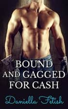 Bound And Gagged For Cash ebook by Daniella Fetish