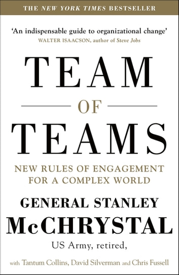 Team of Teams - New Rules of Engagement for a Complex World ebook by General Stanley McChrystal,David Silverman,Tantum Collins,Chris Fussell