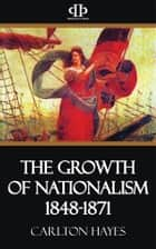 The Growth of Nationalism 1848-1871 ebook by Carlton Hayes