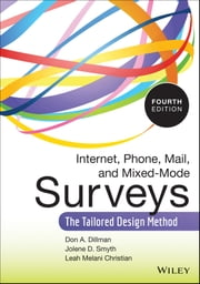 Internet, Phone, Mail, and Mixed-Mode Surveys - The Tailored Design Method ebook by Don A. Dillman,Jolene D. Smyth,Leah Melani Christian