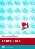 Le Beau-fils ebook by Emmanuel Bove