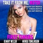 Take It From Me, Mister : First Timers 7 (Rough Sex Erotica Virgin Erotica Age Gap Erotica) audiobook by Kimmy Welsh