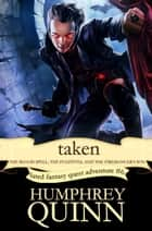 Taken: The Blood Spell, The Fugitives, and The Firemancer's Son ebook by Humphrey Quinn