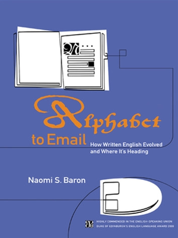 Alphabet to Email - How Written English Evolved and Where It's Heading ebook by Naomi S. Baron