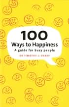 100 Ways to Happiness - A Guide for Busy People ebook by Chris Regan