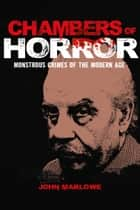 Chambers of Horror - Monstrous Crimes of the Modern Age ebook by John Marlowe