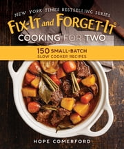 Fix-It and Forget-It Cooking for Two - 150 Small-Batch Slow Cooker Recipes ebook by Hope Comerford