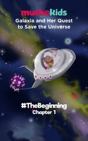 Galaxia and her Quest to Save the Universe Chapter 1 #TheBeginning ebook by Muchokids