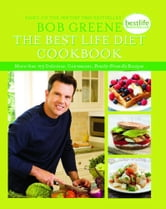 The Best Life Diet Cookbook - More than 175 Delicious, Convenient, Family-Friendly Recipes ebook by Bob Greene