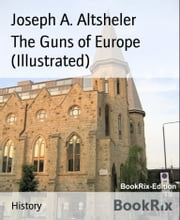 The Guns of Europe (Illustrated) ebook by Joseph A. Altsheler