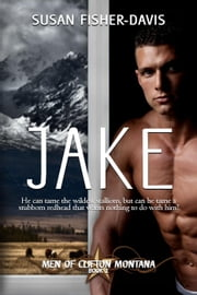 Jake Men of Clifton, Montana Book 1 - Men of Clifton, Montana, #1 ebook by Susan Fisher-Davis
