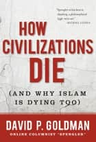 How Civilizations Die ebook by David Goldman